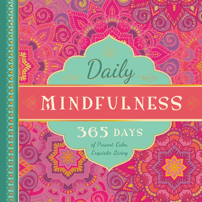 Daily Mindfulness: 365 Days of Present, Calm, Exquisite Living (365 Days of Guidance Series) Cover Image
