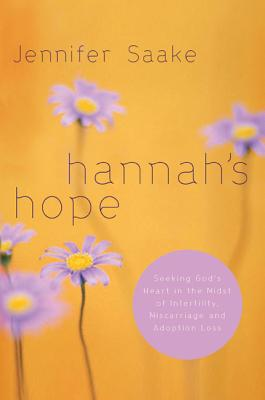 Hannah's Hope: Seeking God's Heart in the Midst of Infertility, Miscarriage, and Adoption Loss (Quiet Times for the Heart) Cover Image