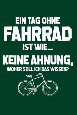Tag ohne Fahrrad? Unmöglich!: Notizbuch / Notizheft für Fahrradfahrer Rad-Fahrer Rennrad BMX MTB A5 (6x9in) dotted Punktraster Cover Image