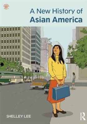 A New History of Asian America. Shelley Sang-Hee Lee Cover Image