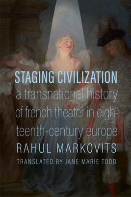 Staging Civilization: A Transnational History of French Theater in Eighteenth-Century Europe Cover Image