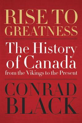Rise to Greatness: The History of Canada From the Vikings to the Present Cover Image