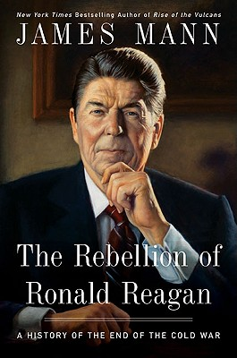 The Rebellion of Ronald Reagan: A History of the End of the Cold War Cover Image