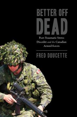 Better Off Dead: Post-Traumatic Stress Disorder and the Canadian Armed Forces Cover Image