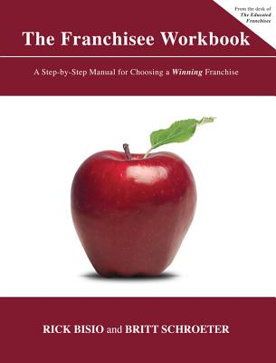 The Franchisee Workbook: A Step-By-Step Manual for Choosing a Winning Franchise Cover Image