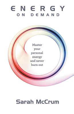 Energy On Demand: Master Your Personal Energy and Never Burn Out Cover Image