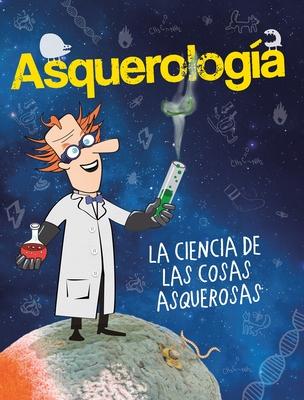 Asquerología, la ciencia de las cosas asquerosas / Grossology Cover Image