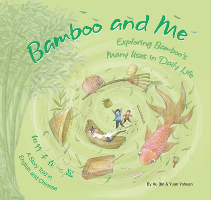 Bamboo and Me: Exploring Bamboo's Many Uses in Daily Life by Xu Bin & Yuan Yahuan
