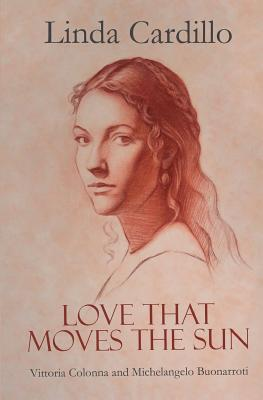 Love That Moves the Sun: Vittoria Colonna and Michelangelo Buonarroti Cover Image
