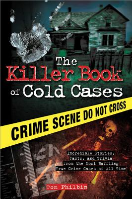 The Killer Book of Cold Cases: Incredible Stories, Facts, and Trivia from the Most Baffling True Crime Cases of All Time Cover Image