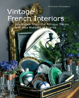 Vintage French Interiors: Inspiration from the Antique Shops and Flea Markets of France Cover Image