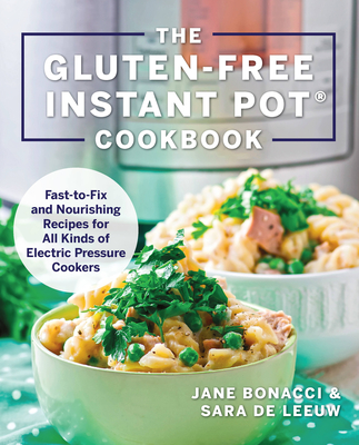 The Gluten-Free Instant Pot Cookbook: Fast to Fix and Nourishing Recipes for All Kinds of Electric Pressure Cookers Cover Image