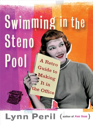 Swimming in the Steno Pool: A Retro Guide to Making It in the Office Cover Image