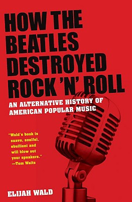 How the Beatles Destroyed Rock 'n' Roll Cover