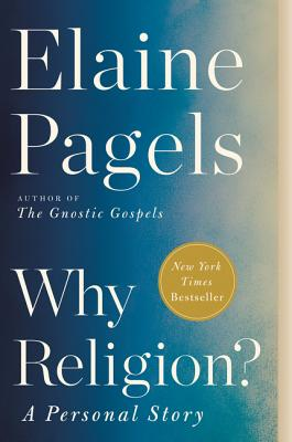 Why Religion?: A Personal Story Elaine Pagels, Ecco, $17.99,