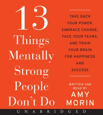 13 Things Mentally Strong People Don't Do CD: Take Back Your Power, Embrace Change, Face Your Fears, and Train Your Brain for Happiness and Success Cover Image