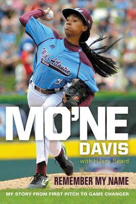 Mo'ne Davis: Remember My Name: My Story from First Pitch to Game Changer Cover Image