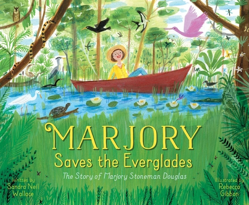 Marjory Saves the Everglades: The Story of Marjory Stoneman Douglas