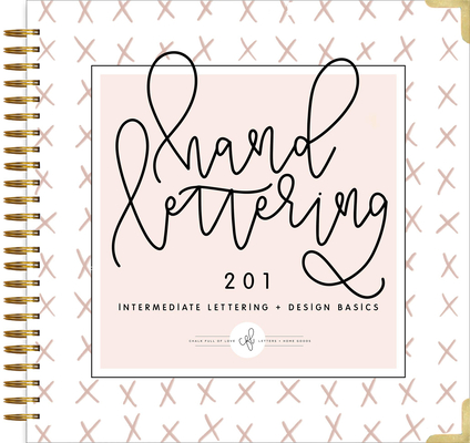 Hand Lettering 201: Intermediate Lettering and Design Basics Cover Image