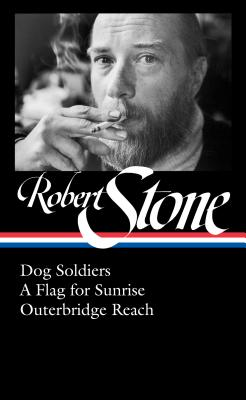 Robert Stone: Dog Soldiers, A Flag for Sunrise, Outerbridge Reach (LOA #328) Cover Image