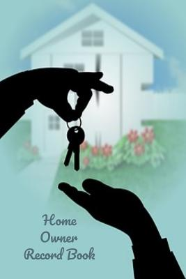 Home Owners Record Book: Realtor gifts for new homeowners, a Blue Background with Hands Handing Over Keys on the Cover Cover Image