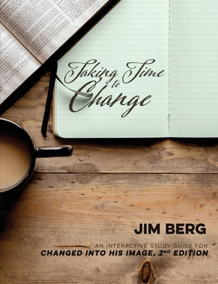 Taking Time to Change: An Interactive Study Guide for Changed Into His Image, 2nd Edition Cover Image