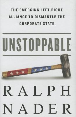 Unstoppable: The Emerging Left-Right Alliance to Dismantle the Corporate State Cover Image