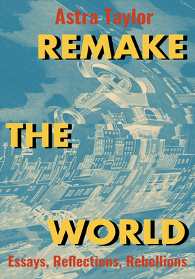 Remake the World: Essays, Reflections, Rebellions Cover Image