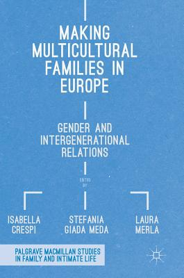 Making Multicultural Families in Europe: Gender and Intergenerational Relations (Palgrave MacMillan Studies in Family and Intimate Life) Cover Image