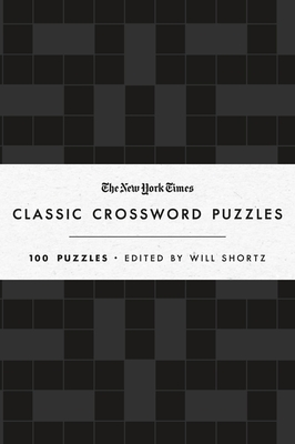 The New York Times Classic Crossword Puzzles: 100 Puzzles Edited by Will Shortz Cover Image