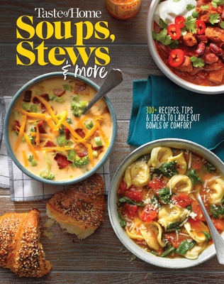 Taste of Home Soups, Stews and More: Ladle Out 325+ Bowls of Comfort Cover Image