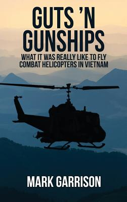 Guts 'N Gunships: What it was Really Like to Fly Combat Helicopters in Vietnam Cover Image
