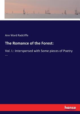 The Romance of the Forest: Vol. I.: Interspersed with Some pieces of Poetry ... Cover Image