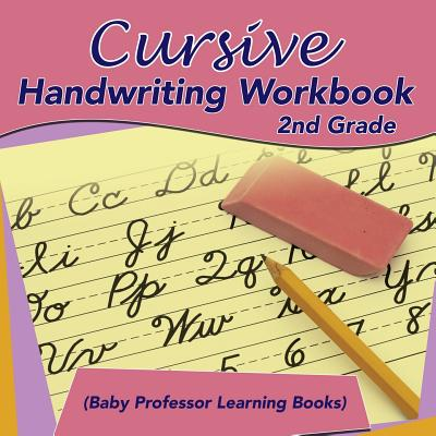 Cursive Handwriting Workbook 2nd Grade (Baby Professor Learning Books) Cover Image