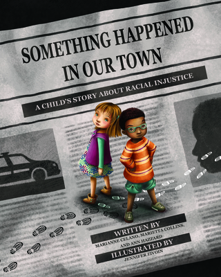 Something Happened in Our Town: A Child's Story about Racial Injustice Cover Image