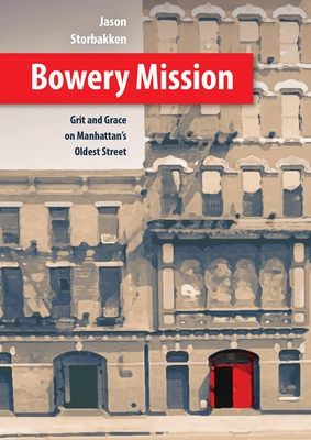 Bowery Mission: Grit and Grace on Manhattan's Oldest Street Cover Image