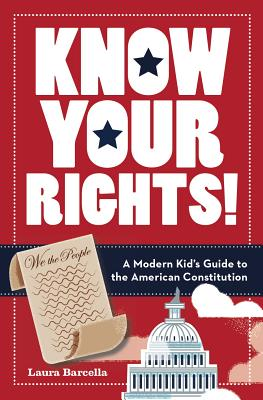 Know Your Rights!: A Modern Kid's Guide to the American Constitution Cover Image