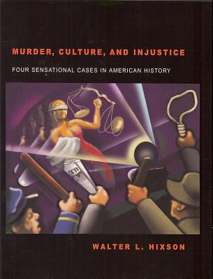 Murder, Culture, and Injustice: Four Sensational Cases in American History cover