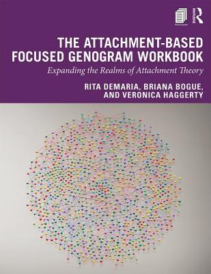 The Attachment-Based Focused Genogram Workbook: Expanding the Realms of Attachment Theory Cover Image