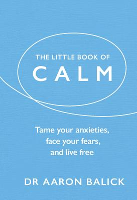 The Little Book of Calm: Tame Your Anxieties, Face Your Fears, and Live Free (The Little Book of Series) Cover Image