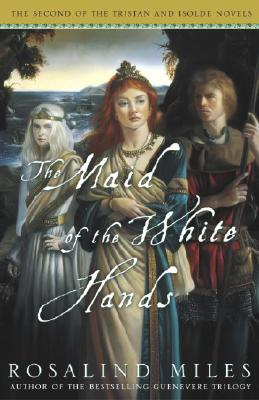 The Maid of the White Hands: The Second of the Tristan and Isolde Novels Cover Image