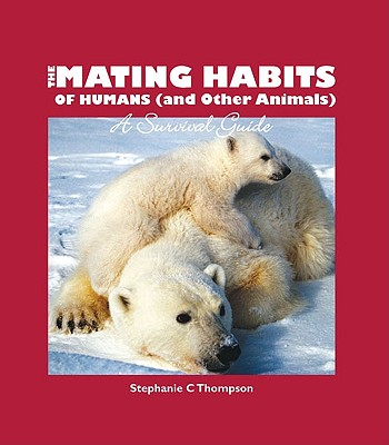 The Mating Habits of Humans (and Other Animals) Cover