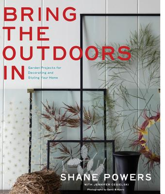 Bring the Outdoors in: Garden Projects for Decorating and Styling Your Home Cover Image