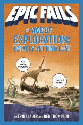 The Age of Exploration: Totally Getting Lost (Epic Fails #4) Cover Image