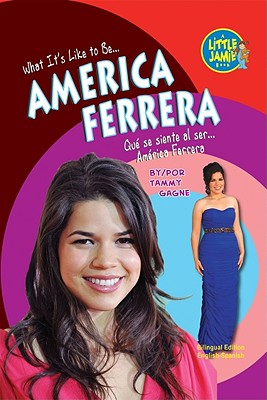 America Ferrera (Little Jamie Books: What It's Like to Be/Que Se Siente Al Ser (Library)) Cover Image