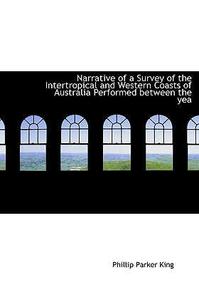Narrative of a Survey of the Intertropical and Western Coasts of Australia Performed Between the Yea Cover Image