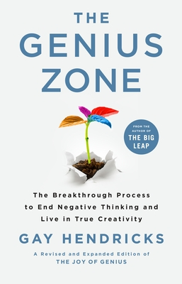 The Genius Zone: The Breakthrough Process to End Negative Thinking and Live in True Creativity Cover Image
