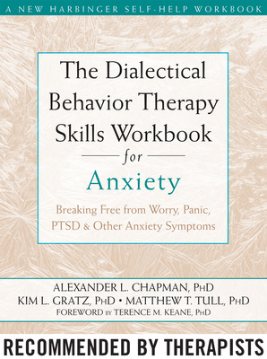 The Dialectical Behavior Therapy Skills Workbook for Anxiety: Breaking Free from Worry, Panic, PTSD, and Other Anxiety Symptoms Cover Image