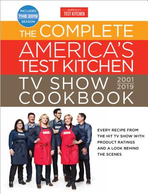 The Complete America's Test Kitchen TV Show Cookbook 2001 - 2019: Every Recipe from the Hit TV Show with Product Ratings and a Look Behind the Scenes Cover Image