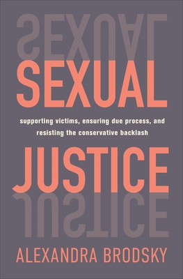 Sexual Justice: Supporting Victims, Ensuring Due Process, and Resisting the Conservative  Backlash Cover Image